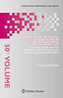 The Right of States to Regulate in International Investment Law: The Search for Balance Between Public Interest and Fair and Equitable Treatment by LEVASHOVA