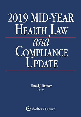 Health Law and Compliance Update, 2019 Mid-Year Edition by STEINER