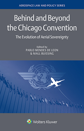 Behind and Beyond the Chicago Convention: The Evolution of Aerial Sovereignty by DE LEON