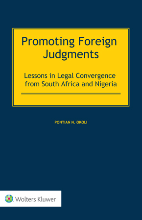 Promoting Foreign Judgments: Lessons in Legal Convergence from South Africa and Nigeria by OKOLI