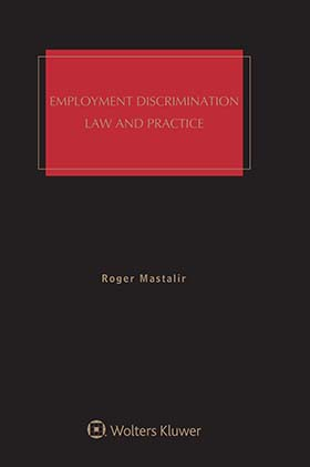 Employment Discrimination: Law and Practice, Fifth Edition by Charles A. Sullivan Seton Hall Law , Roger W. Mastalir Northern District of Iowa , Lauren Kavanaugh