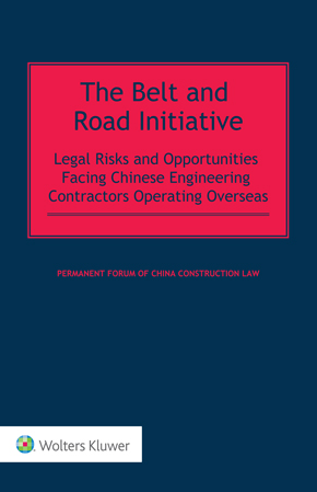 The Belt and Road Initiative: Legal Risks and Opportunities Facing Chinese Engineering Contractors Operating Overseas by PERMANENT FORUM OF CHINA