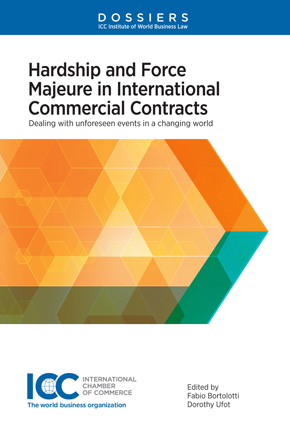 Hardship and Force Majeure in International Commercial Contracts: Dealing with Unforeseen Events in a Changing World by BORTOLOTTI