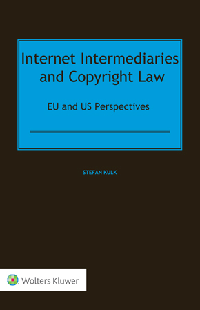 Internet Intermediaries and Copyright Law: EU and US Perspectives by KULK