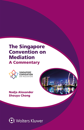 The Singapore Convention on Mediation: A Commentary by ALEXANDER
