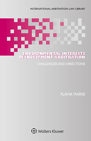 Environmental Interests in Investment Arbitration: Challenges and Directions by MARISI
