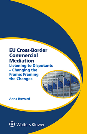 EU Cross-Border Commercial Mediation: Listening to Disputants - Changing the Frame; Framing the Changes by HOWARD