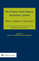 The Investor-State Dispute Settlement System: Reform, Replace or Status Quo? by ANDERSON
