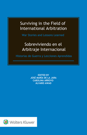 Surviving in the Field of International Arbitration: War Stories and Lessons Learned by DE LA JARA