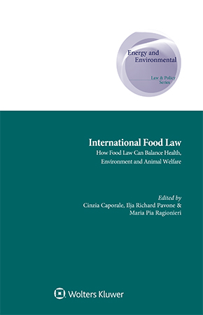 International Food Law: How Food Law can Balance Health, Environment and Animal Welfare by CAPORALE