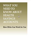 WHAT YOU NEED TO KNOW ABOUT HEALTH SAVINGS ACCOUNTS: How HSAs Can Work for You by MITCHELL-GEORGE