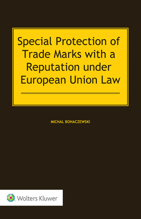 Special Protection of Trade Marks with a Reputation under European Union Law by BOHACZEWSKI
