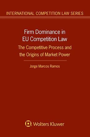 Firm Dominance in EU Competition Law: The Competitive Process and the Origins of Market Power by RAMOS