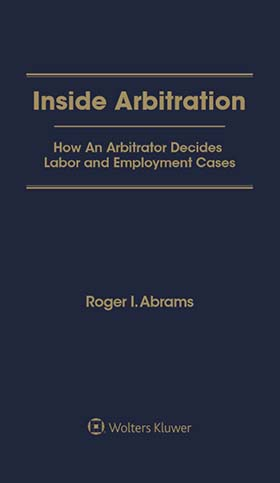 Inside Arbitration: How an Arbitrator Decides Labor and Employment Cases by ABRAMS
