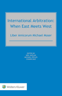 International Arbitration: When East Meets West: Liber Amicorum Michael Moser by KAPLAN
