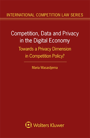 Competition, Data and Privacy in the Digital Economy: Towards a Privacy Dimension in Competition Policy? by WASATJERNA