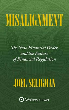 Misalignment: The New Financial Order and the Failure of Regulation by JOEL SELIGMAN