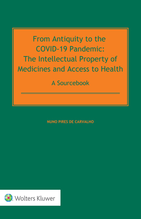 From Antiquity to the COVID-19 Pandemic: The Intellectual Property of Medicines and Access to Health - A Sourcebook by SCHERER