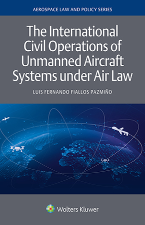 The International Civil Operations of Unmanned Aircraft Systems under Air Law by PAZMINO