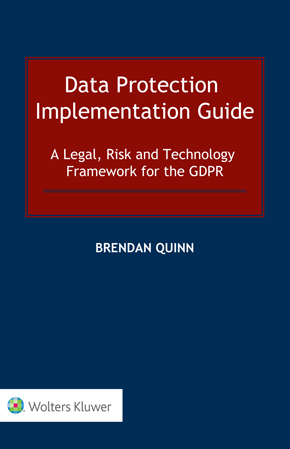 Data Protection Implementation Guide: A Legal, Risk and Technology Framework for the GDPR by BRENDAN