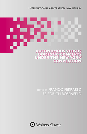 Autonomous Versus Domestic Concepts under the New York Convention by FERRARI