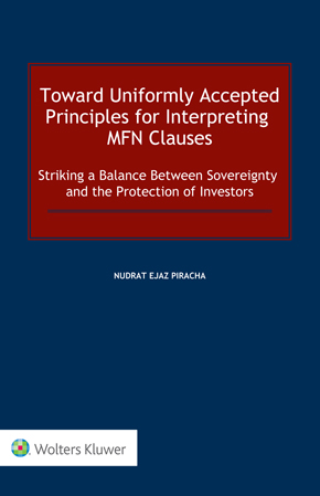Toward Uniformly Accepted Principles for Interpreting MFN Clauses: Striking a Balance Between Sovereignty and the Protection of Investors by PIRACHA