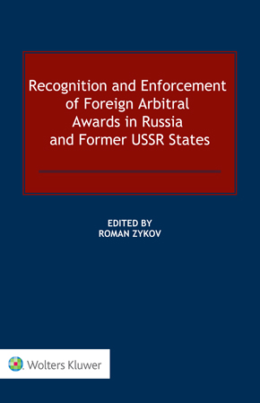 Recognition and Enforcement of Foreign Arbitral Awards in Russia and Former USSR States by ZYKOV