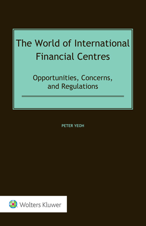 The World of International Financial Centres: Opportunities, Concerns, and Regulations by YEOH