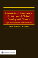 International Investment Protection of Global Banking and Finance: Legal Principles and Arbitral Practice by ATTANASIO