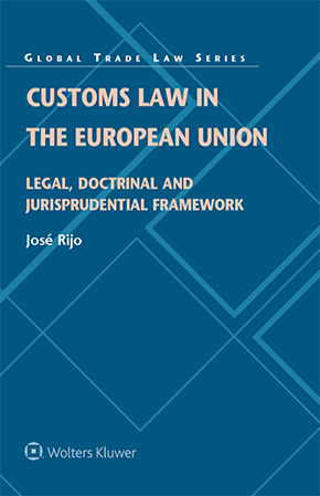 Customs Law in the European Union: Legal, Doctrinal and Jurisprudential Framework by RIJO