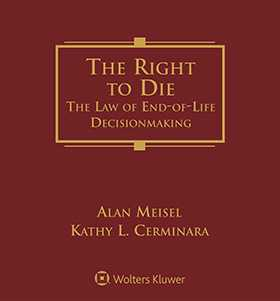 Right to Die: The Law of End-of-Life Decisionmaking, Third Edition by Alan Meisel, Kathy L. Cerminara