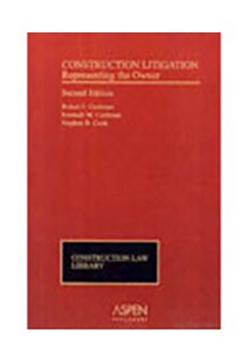 Construction Litigation: Representing the Owner, Second Edition by Robert F. Cushman, Esq., Kenneth Cushman, Stephen B. Cook