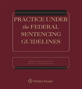 Practice Under the Federal Sentencing Guidelines, Fifth Edition
