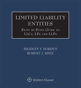 Limited Liability Entities: State by State Guide to LLCs, LLPs and LPs by Bradley T. Borden, Robert J. Rhee