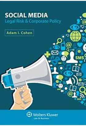 Social Media: Legal Risk & Corporate Policy by Adam I. Cohen