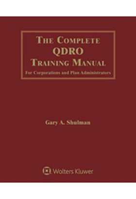 The Complete QDRO Training Manual for Corporations and Plan Administrators